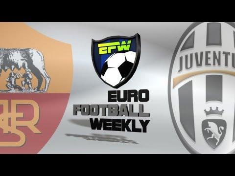 Roma vs Juventus 2013 - Euro Football Weekly