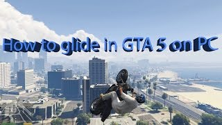 How to glide in GTA 5 on PC