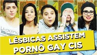LÉSBICAS ASSISTEM PORNÔ GAY CIS