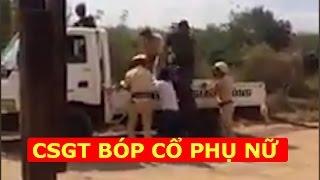 CSGT huyện Cư Jút tỉnh Đắk Nông bắt xe và bóp cổ phụ nữ và hét cho mày chết luôn