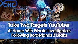 Take Two Targets YouTuber At Home With Private Investigators Following Borderlands 3 Leaks