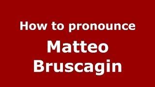 How to pronounce Matteo Bruscagin (Italian/Italy)  - PronounceNames.com