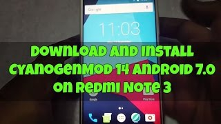 Download & Install CyanogenMod 14 (CM14) Android 7.0 on Redmi Note 3