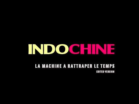 Indochine - La Machine a Rattraper le Temps