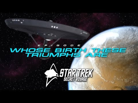 Star Trek Secret Voyage Pilot E01: Whose Birth The