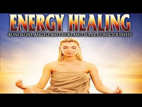 Energy Healing  Kundalini, Angels And Reiki And Super Consciousness   Free Movie