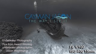 Underwater Photography Tips with Cayman Jason - Wreck of the Ex USS Kittiwake