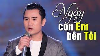 Ngày Còn Em Bên Tôi - Hoàng Sỹ Phú | Nhạc Vàng Bolero Hay Nhất MV HD