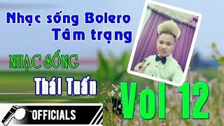 Nhạc Sống Thái Tuấn (Vol 12) - Lk Nhạc Sống Bolero tâm trạng - Tình khúc hát về hoa bướm ngày xưa
