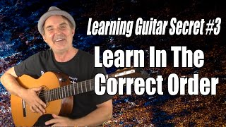Learning Guitar Secret #3 - Learn In The Correct Order