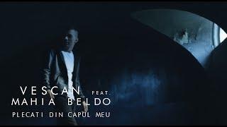 Vescan feat. Mahia Beldo - Plecati din capul meu (Official Video)