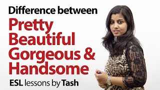 Difference between beautiful, pretty, gorgeous and handsome - Free Spoken English lesson