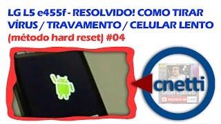 LG L5 e455f Resolvido! Hard Reset LG / Restaurar de Fábrica | Cleber Colonetti #04