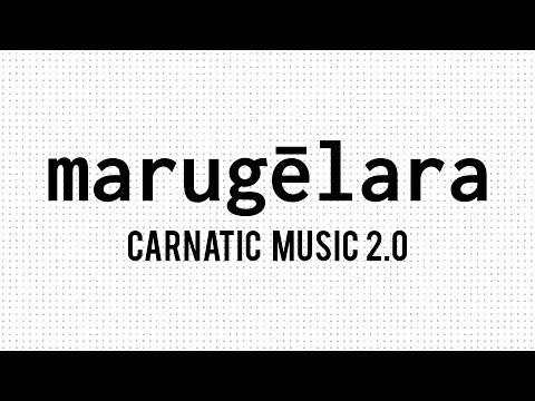 Marugelara - Carnatic Music 2.0 - Mahesh Raghvan