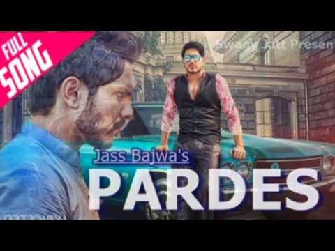 Pardes  Full Song  Jass Bajwa New Punjabi Song  2017