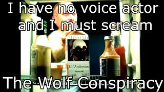 I have no voice actor and I must scream: The Wolf Conspiracy