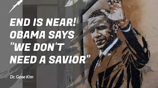 """END IS NEAR! Obama Says """"We Don't Need a Savior"""" - Dr. Gene Kim"""