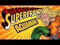Aquaman - The Amazing Superfriends!