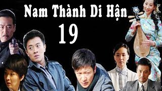Nam Thành Di Hận - Tập 19 ( Thuyết Minh )   Phim Bộ Trung Quốc Mới Hay Nhất 2018