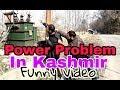 Power Problem In Kashmir.Funny video