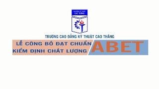 Trường CĐ Kỹ thuật Cao Thắng - Lễ công bố đạt chuẩn kiểm định chất lượng ABET