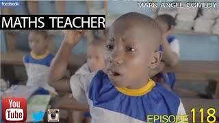 MATHS TEACHER (Mark Angel Comedy) (Episode 118)