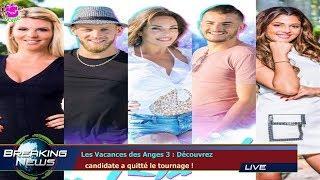 LES VACANCES DES ANGES 3 : DÉCOUVREZ   CANDIDATE A QUITTÉ LE TOURNAGE !