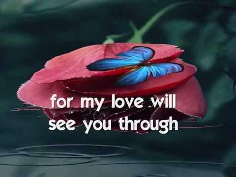 MY LOVE WILL SEE YOU THROUGH - (Lyrics)
