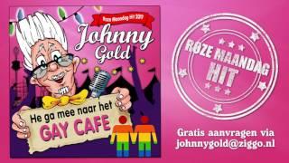"""Johnny Gold  """" He  ga mee naar het gay café """""""