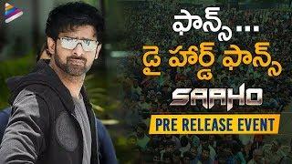 Prabhas Die Hard Fans | Saaho Pre Release Event | Prabhas | Shraddha Kapoor | Sujeeth | Arun Vijay