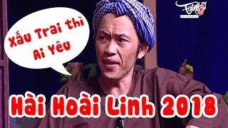 Hoài Linh 2018 | Xấu Trai thì Ai Yêu | Hài Hoài Linh Hay Nhất 2018