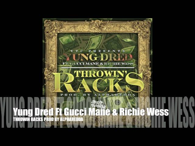 Yung Dred Ft Gucci Mane & Richie Wess - Throwin Racks (Official Song)