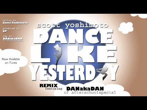 Scott Yoshimoto - Dance Like Yesterday ft. DANakaDAN of afterschoolspecial (produced by CP)