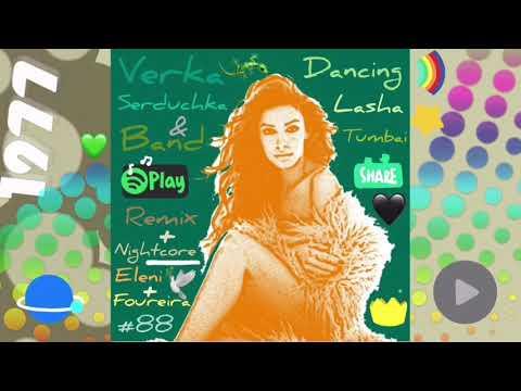 Dancing Lasha Tumbai - Verka Serduchka & Band + Eleni Foureira [Remix/Nightcore] - 88