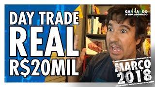 Day Trade Real - R$ 20 mil Em Um Dia! Trader! Março 2018! | Ganhando a Vida Adoidado!
