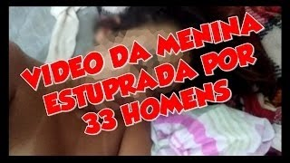 VAZOU O VIDEO DA MENINA QUE FOI ESTUPRADA POR 33 HOMENS +18
