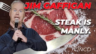 """Steak is manly!"" - Jim Gaffigan Stand up (Cinco)"