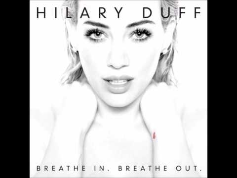 Hilary Duff - Breathe In. Breathe Out. [Audio]