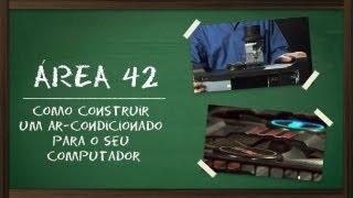 Como construir um ar-condicionado para o seu computador [Área 42] - Tecmundo