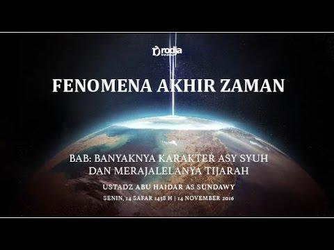 Fenomena Akhir Zaman - Banyaknya Karakter Asy Syuh dan Merajalelanya Tijarah | Ustadz Abu Haidar