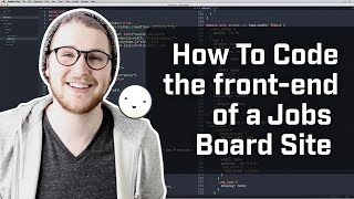 How to code the front-end of a jobs board site (Week 6 of 12)