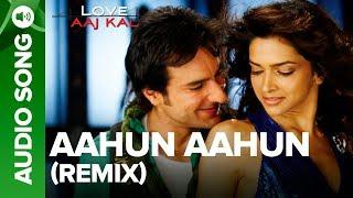 Aahun Aahun Remix Song Love Aaj Kal Saif Ali Khan Deepika Padukone
