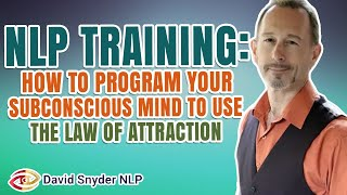 NLP TRAINING: How To Program Your Subconscious Mind To Use The Law of Attraction