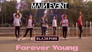 [K-Pop Cover Dance Festival 2019 Champions] BLACKPINK - 'Forever Young' Cover By Main Event