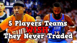 5 Players NBA Teams WISH They NEVER Traded