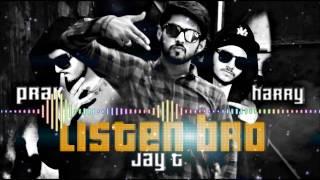 LISTEN BRO | JayT X PRAK X HARRY | Official poster video | 2017 Rap | Hip Hop Rap