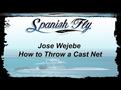 How to Throw a Cast Net - Jose Wejebe / Spanish Fly