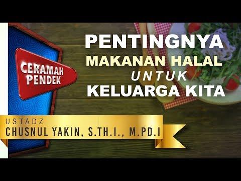 Ceramah Pendek: Pentingnya Makanan Halal untuk Keluarga Kita - Ustadz Chusnul Yakin, S.Th.I., M.Pd.I
