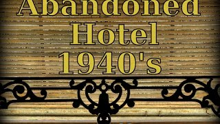 ABANDONED Hotel - Sealed since the 1940