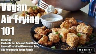 Vegan Air Fryer 101: General Tso's Cauliflower, Nashville Hot Tofu, and Ranch Dip!